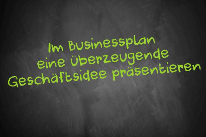 Tafelschrift: Im Businessplan eine überzeugende Geschäftsidee präsentieren