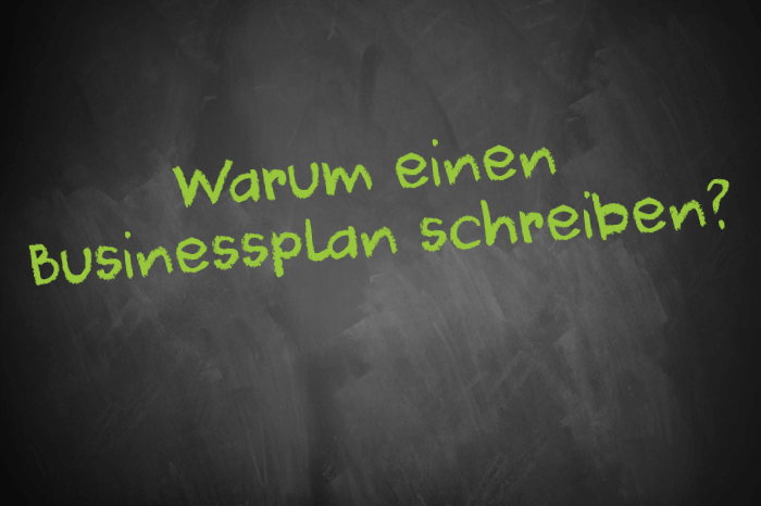 Tafelschrift Warum einen Businessplan schreiben?