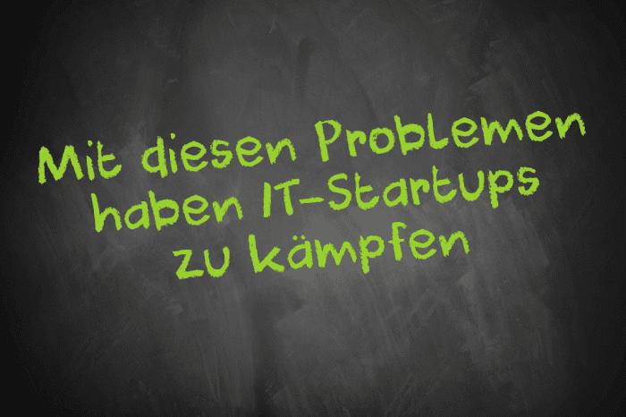Mit diesen Problemen haben IT-Startups zu kämpfen