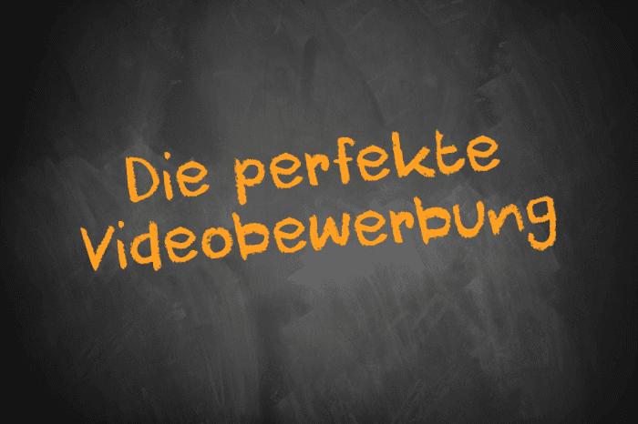 Tafelschrift Die perfekte Videobewerbung