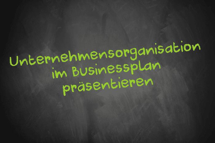 Tafelschrift: Unternehmensorganisation im Businessplan präsentieren
