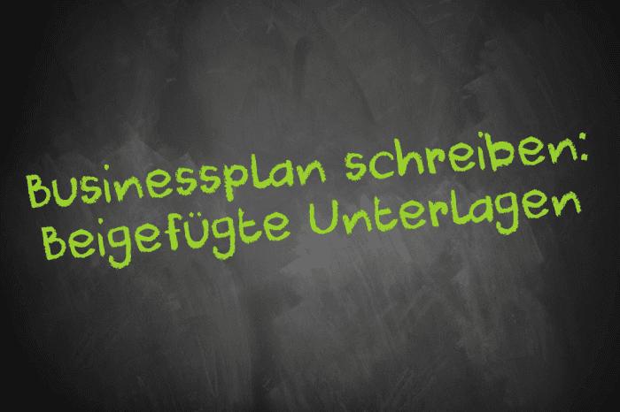 Tafelschrift: Businessplan schreiben - Beigefügte Unterlagen